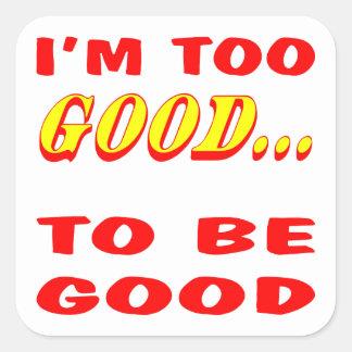 Mig för bra förmiddag som är bra insinuation fyrkantigt klistermärke