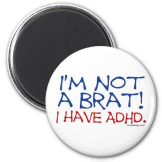 Mig förmiddag inte en Brat! Jag har ADHD Magnet Rund 5.7 Cm