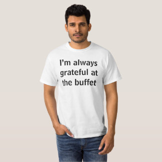 Mig förmiddag som alltid är tacksam på bufféet tshirts
