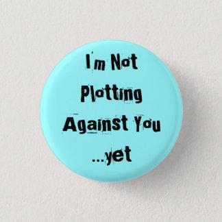 Mig förmiddag som inte konspirerar mot dig… yet - mini knapp rund 3.2 cm