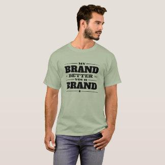 Min Brand är bättre, än ditt brännmärka T Shirts