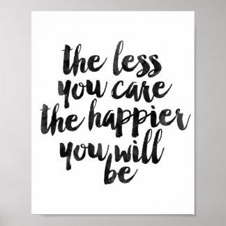 Mindre som att bry sig du, mer lycklig ska du, är poster