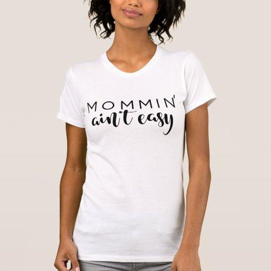 Mommin är inte den lätta mamman, trendig tee