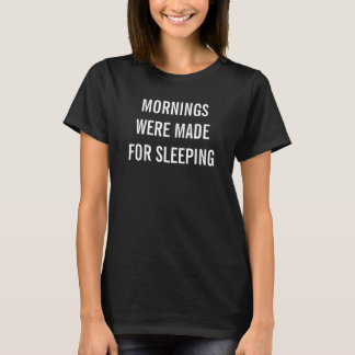 Morgnar gjordes för att sova | kvinna T-tröja Tshirts