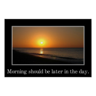 Morgonen bör vara mer sistnämnd i dagen (v) posters