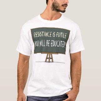 Motstånd är fruktlöst. Du ska utbildas! T Shirts