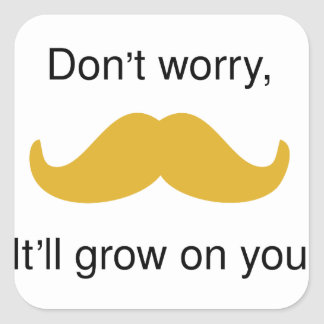 Moustachen ska det växer på dig fyrkantigt klistermärke