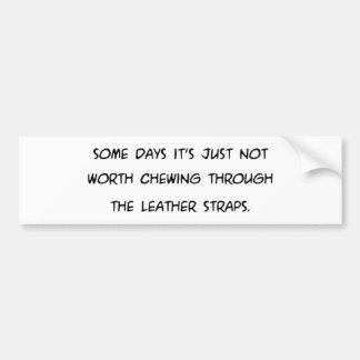 Några dagar fäster dess inte värda tugga… läder bildekal
