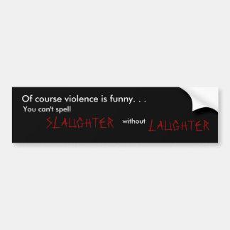 Naturligtvis är våld roligt. , Kan du inte spe… Bildekal