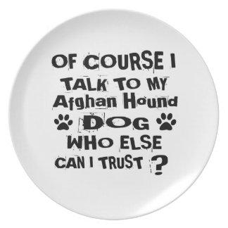 Naturligtvis talar jag till min afghanska hundhund tallrik