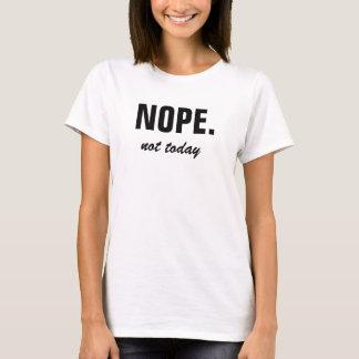 Nope. Inte i dag Tee Shirt