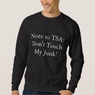 Notera till TSA: Inte gör handlag mitt skräp! Sweatshirt
