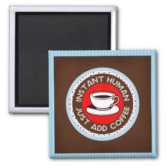 Ögonblickmänniskan, tillfogar precis kaffe magneter