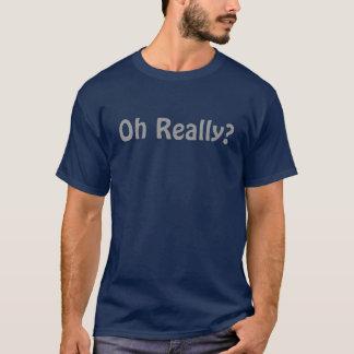 Oh egentligen? tee shirt