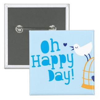 Oh lycklig dag! med blåttfågeln standard kanpp fyrkantig 5.1 cm