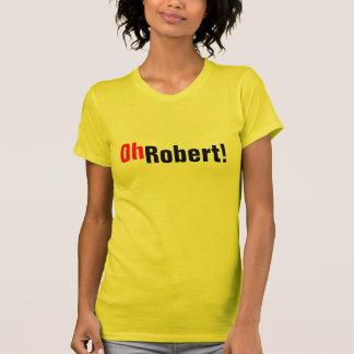 Oh Robert Tshirts
