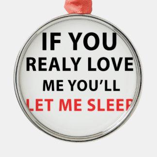 Om du älskar egentligen mig, ska du låter mig sova julgransprydnad metall