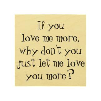 Om du älskar mig som är mer trä, underteckna för trätavla