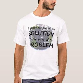 Om du inte är delen av lösningen t shirt