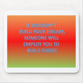 Om du inte bygger din dröm, ska någon emp musmatta