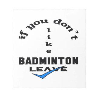 Om du inte gillar Badmintonlämnor Anteckningsblock