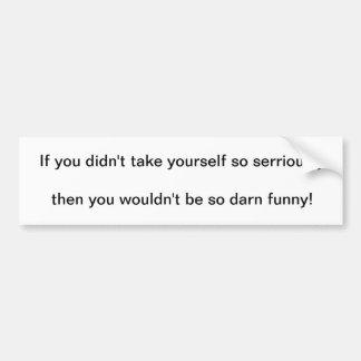 om du inte tog sig yourself så allvarligt… bildekal