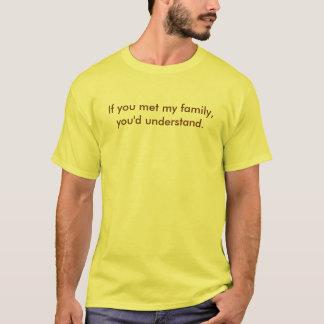 Om du mötte min familj, skulle du förstår tshirts