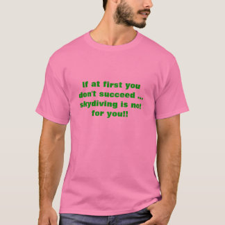 Om först du inte lyckas… skydiving är… t-shirt