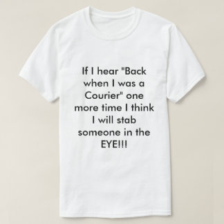 """Om jag hör """"tillbaka, när jag var en kurir """", t-shirt"""