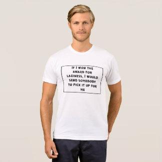 Om jag segrade utmärkelsen för laziness, skulle tee shirts