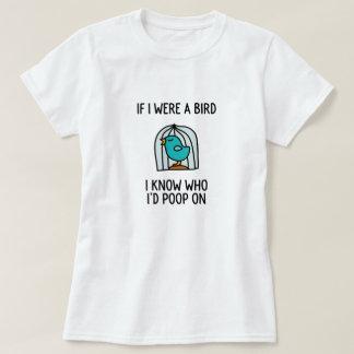 Om jag var en fågel mig, vet vem jag skulle poop t shirts