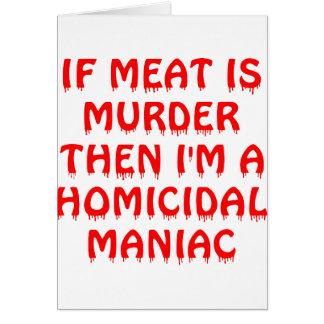 Om kött är mord mig förmiddagen en Homocidial galn Hälsningskort