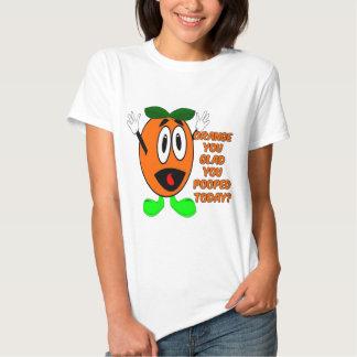Orange dig som är glad dig Pooped i dag? T Shirt