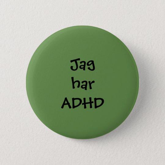 """Pin """"Jag har ADHD"""" Standard Knapp Rund 5.7 Cm"""