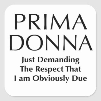 Prima Donna - begära respekten mig förmiddag rakt Fyrkantigt Klistermärke