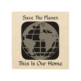"""""""Räddade planeten, detta är vår hem-"""" Wood Trätavla"""