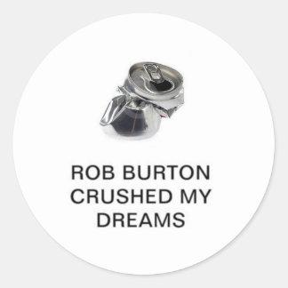 Råna Burton krossade min drömmar Runt Klistermärke