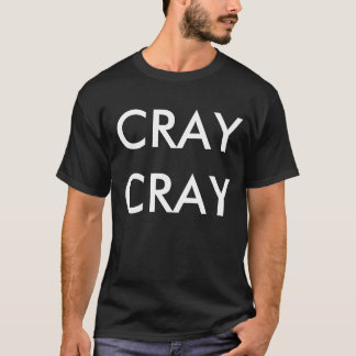 Rolig T-tröja för CRAY-CRAY Tee Shirt