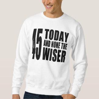 Roliga 45th födelsedagar: 45 i dag och inga det lång ärmad tröja
