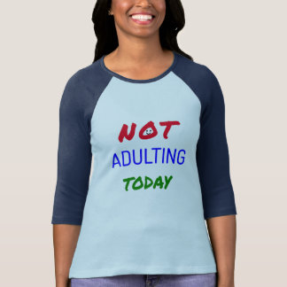 Roligt adulting inte i dag text t-shirt