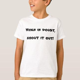 Ropa det ut, när i tvivel! tshirt tee shirts