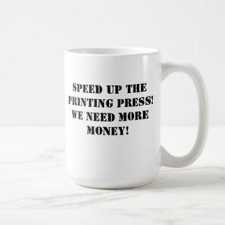 Rusa upp printingpressen! Vi behöver mer pengar! Kaffemugg