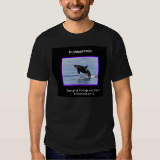 Ruthlessness Tee Shirts