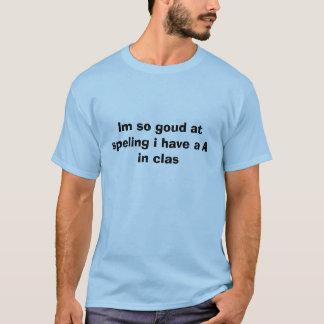 Så goud Im på som speling har jag, ett A i clas T-shirts