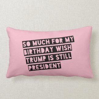 Så mycket för min födelsedagWishtrumf är stilla Lumbarkudde
