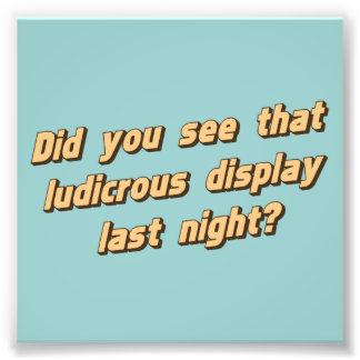 Såg du att den löjliga visningjumbonatten? fototryck