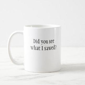 Såg du vad jag sågade? Mugg