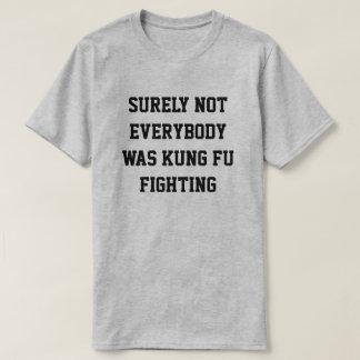 Säkert inte var alla att slåss för kung fu! t-shirt