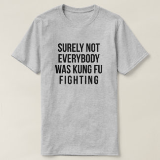 Säkert inte var alla att slåss för kung fu! tröjor