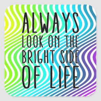 Se alltid på den ljusa sidan av liv fyrkantigt klistermärke